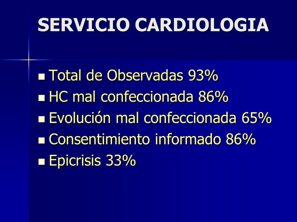 SERVICIO CARDIOLOGIA Total de Observadas 93% Total de Observadas 93% HC mal confeccionada 86% HC mal confeccionada 86% Evolución mal confeccionada 65%