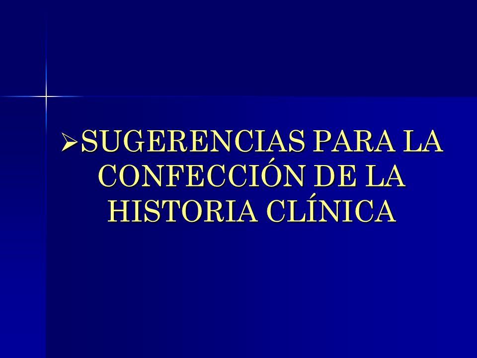 SUGERENCIAS PARA LA CONFECCIÓN DE LA HISTORIA CLÍNICA SUGERENCIAS PARA LA CONFECCIÓN DE LA HISTORIA CLÍNICA