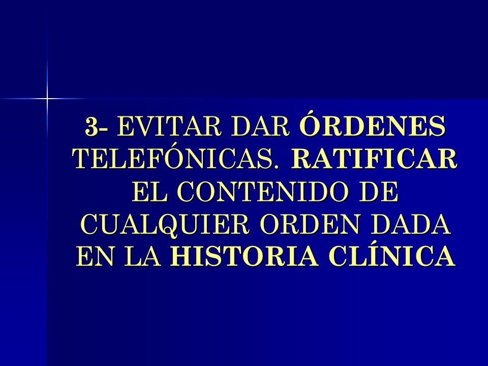 3- EVITAR DAR ÓRDENES TELEFÓNICAS. RATIFICAR EL CONTENIDO DE CUALQUIER ORDEN DADA EN LA HISTORIA CLÍNICA