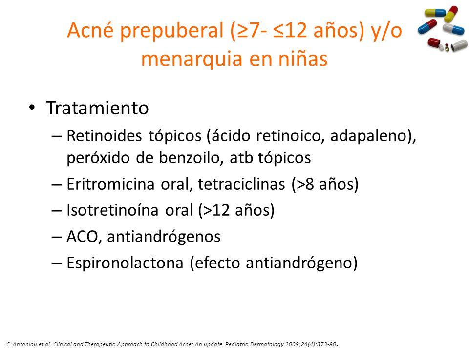 Acné prepuberal (7- 12 años) y/o menarquia en niñas Tratamiento – Retinoides tópicos (ácido retinoico, adapaleno), peróxido de benzoilo, atb tópicos –
