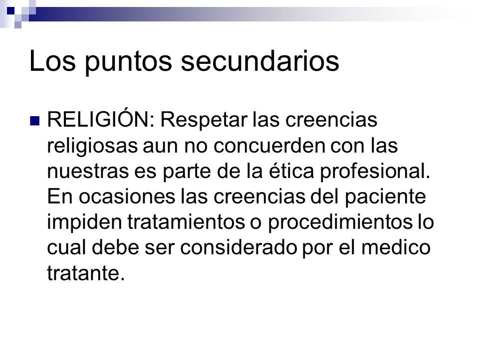 Los puntos secundarios RELIGIÓN: Respetar las creencias religiosas aun no concuerden con las nuestras es parte de la ética profesional. En ocasiones l