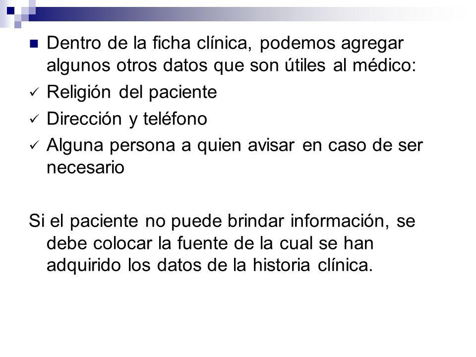 Dentro de la ficha clínica, podemos agregar algunos otros datos que son útiles al médico: Religión del paciente Dirección y teléfono Alguna persona a