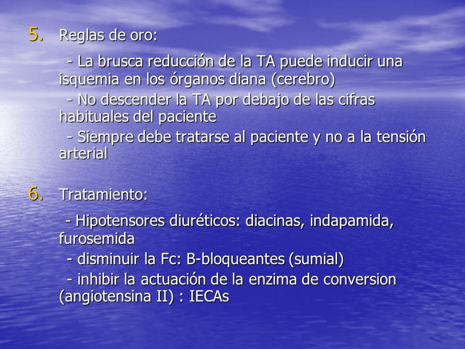5. Reglas de oro: - La brusca reducción de la TA puede inducir una isquemia en los órganos diana (cerebro) - La brusca reducción de la TA puede induci