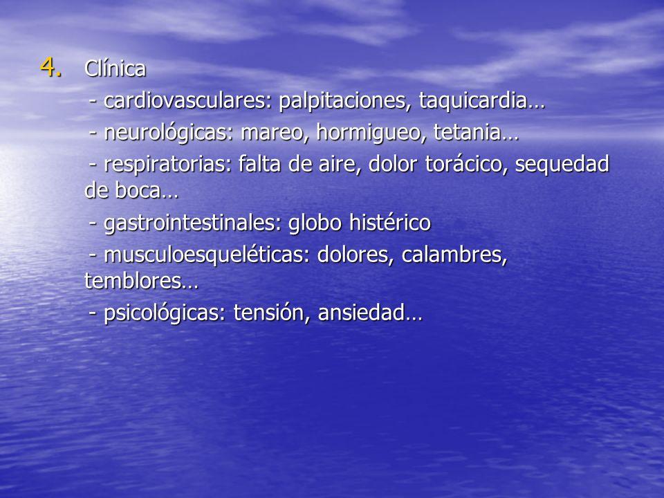 4. Clínica - cardiovasculares: palpitaciones, taquicardia… - cardiovasculares: palpitaciones, taquicardia… - neurológicas: mareo, hormigueo, tetania…