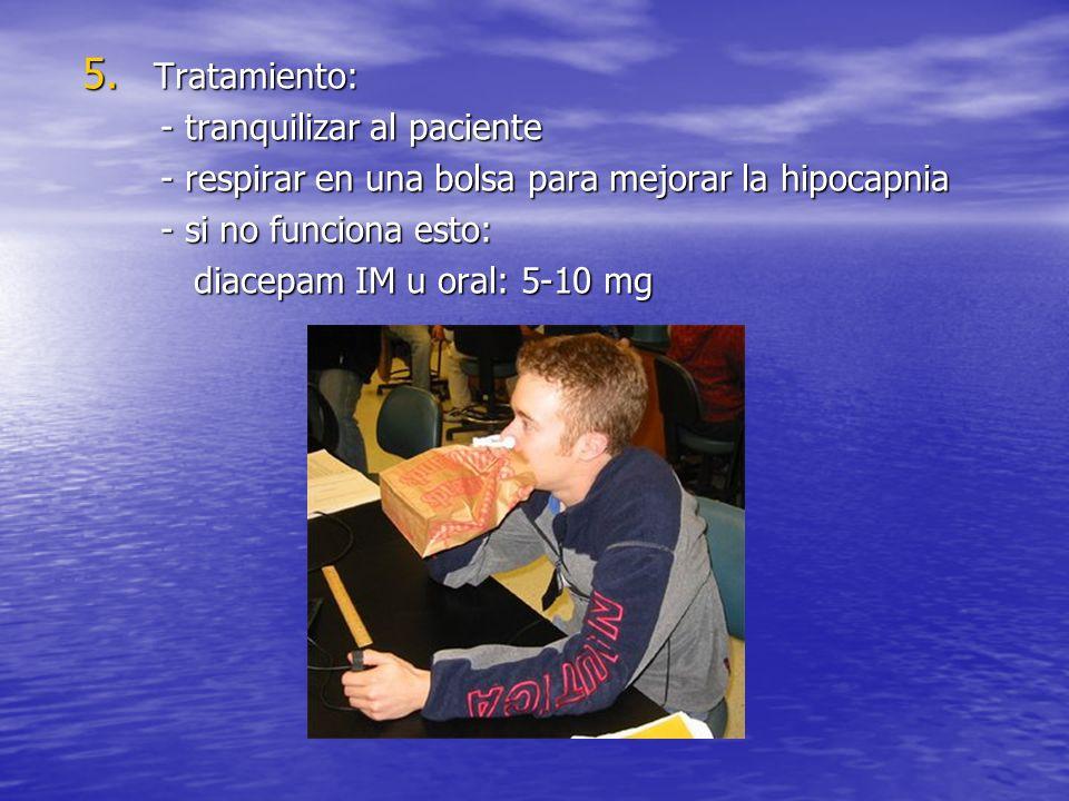 5. Tratamiento: - tranquilizar al paciente - tranquilizar al paciente - respirar en una bolsa para mejorar la hipocapnia - respirar en una bolsa para