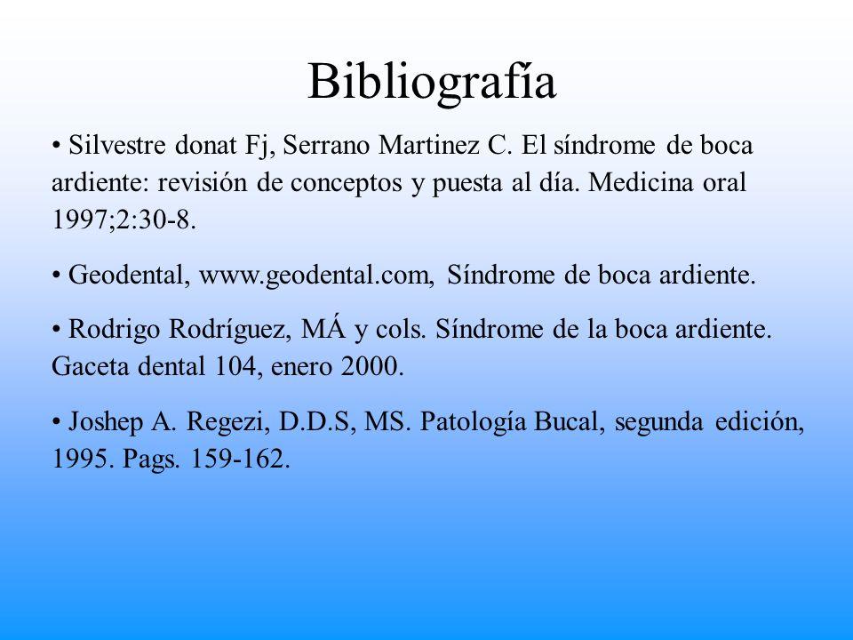 Bibliografía Silvestre donat Fj, Serrano Martinez C. El síndrome de boca ardiente: revisión de conceptos y puesta al día. Medicina oral 1997;2:30-8. G