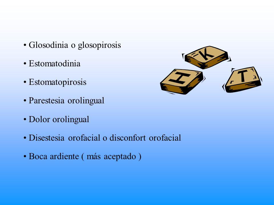 Glosodinia o glosopirosis Estomatodinia Estomatopirosis Parestesia orolingual Dolor orolingual Disestesia orofacial o disconfort orofacial Boca ardien