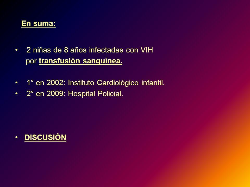 En suma: 2 niñas de 8 años infectadas con VIH por transfusión sanguínea. 1° en 2002: Instituto Cardiológico infantil. 2° en 2009: Hospital Policial. D