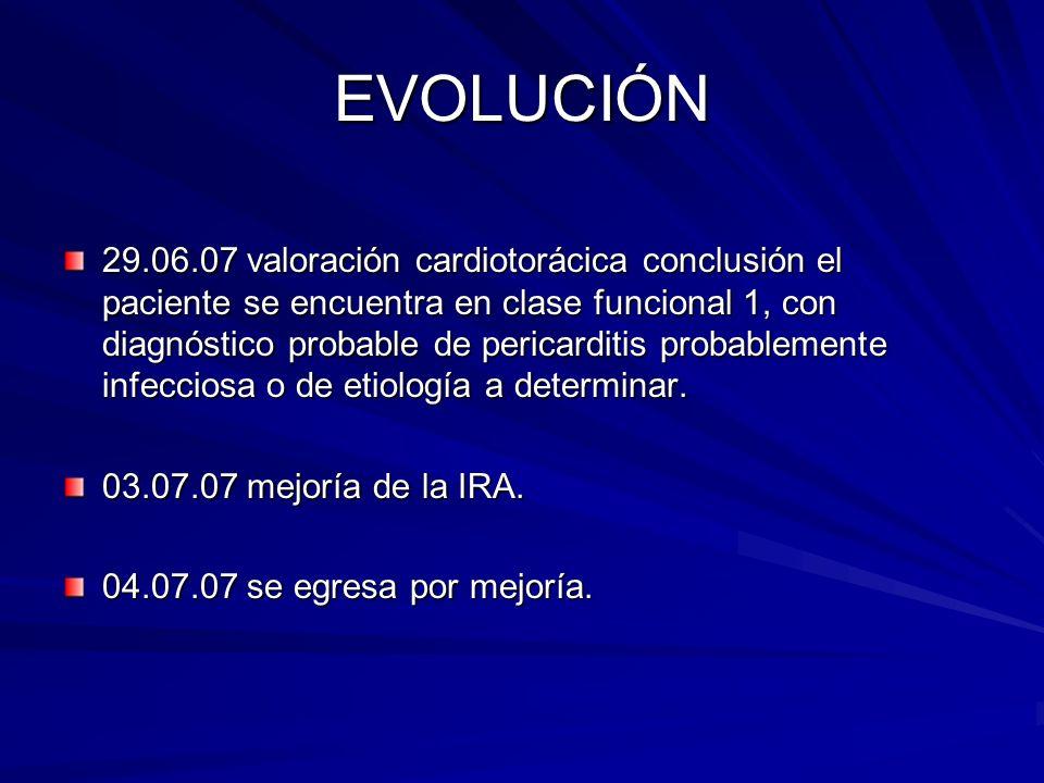EVOLUCIÓN 29.06.07 valoración cardiotorácica conclusión el paciente se encuentra en clase funcional 1, con diagnóstico probable de pericarditis probab