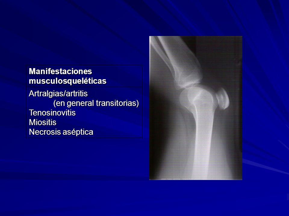 Manifestaciones musculosqueléticas Artralgias/artritis (en general transitorias) (en general transitorias)TenosinovitisMiositis Necrosis aséptica