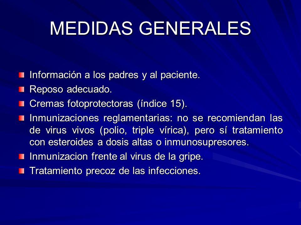 Información a los padres y al paciente. Reposo adecuado. Cremas fotoprotectoras (índice 15). Inmunizaciones reglamentarias: no se recomiendan las de v
