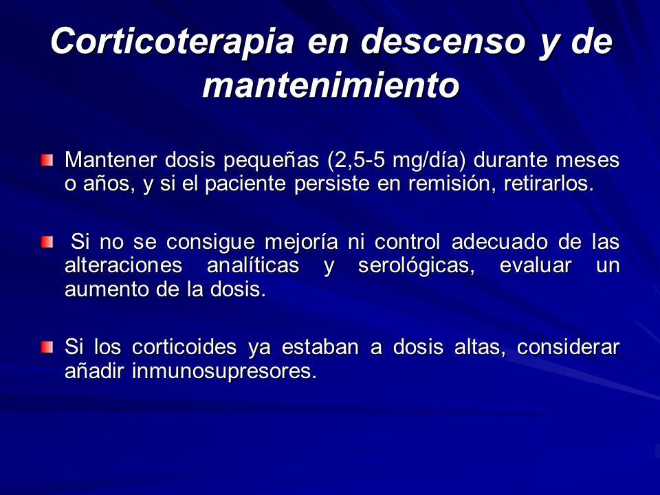 Corticoterapia en descenso y de mantenimiento Mantener dosis pequeñas (2,5-5 mg/día) durante meses o años, y si el paciente persiste en remisión, reti