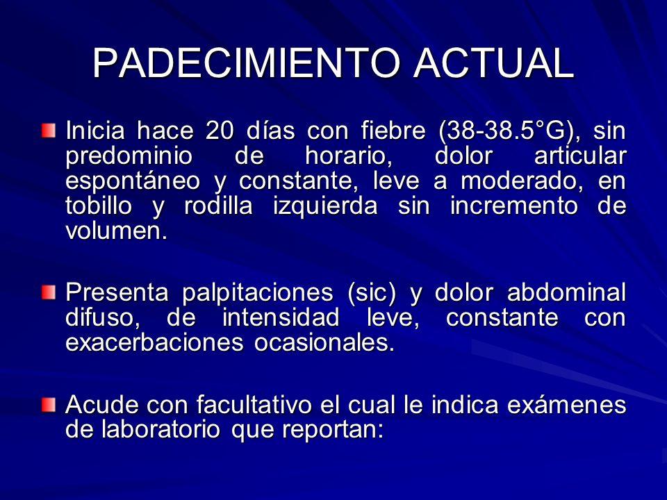 CITOMETRIA HEMÁTICA 20.06.0726.06.0703.07.07 Hemoglobina 9.2 g/dl 10.2 g/dl 10.0 g/dl Hematocrito27.9%30.9%30.4% VCM 81.6 fl 84.2 fl 84.0 fl HCM 27.0 pg 27.8 pg 27.6 pg Leucocitos 13.5 K/ul 13.7 K/ul 14.1 K/ul Neutrófilos 92.0 % 87.0%78.0% Linfocitos7.0%10.0%19.0% Bandas12.0% 4-0% 10.0% Segmentados80.0%83.0%68.0% Plaquetas 311.0 K/ul 569.0 K/ul 448.0 K/ul VSG 25.0mm/hr 25.0mm/hr 22.0 mm/hr