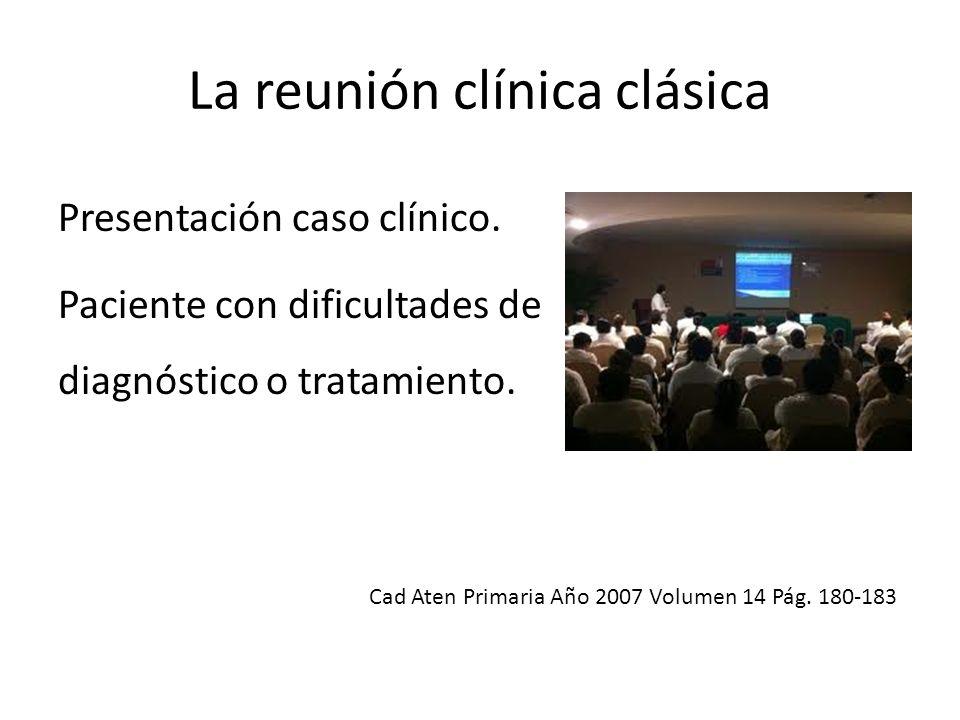 La reunión clínica clásica Presentación caso clínico. Paciente con dificultades de diagnóstico o tratamiento. Cad Aten Primaria Año 2007 Volumen 14 Pá