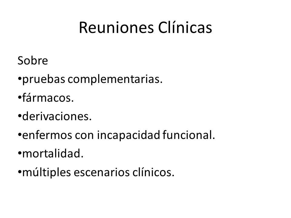 Reuniones Clínicas Sobre pruebas complementarias. fármacos. derivaciones. enfermos con incapacidad funcional. mortalidad. múltiples escenarios clínico