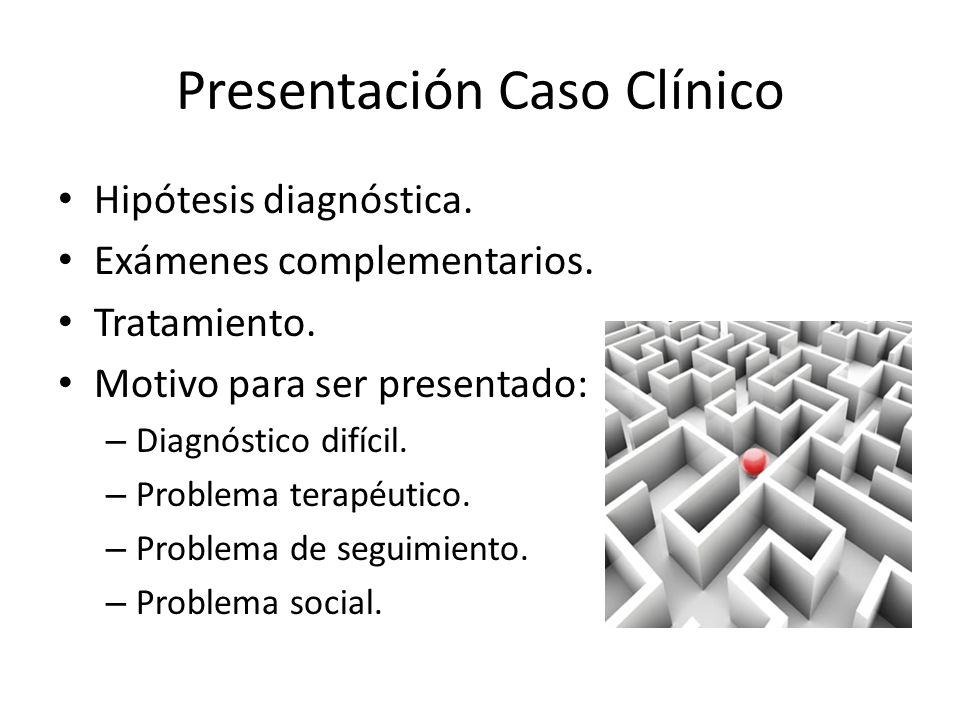 Presentación Caso Clínico Hipótesis diagnóstica. Exámenes complementarios. Tratamiento. Motivo para ser presentado: – Diagnóstico difícil. – Problema