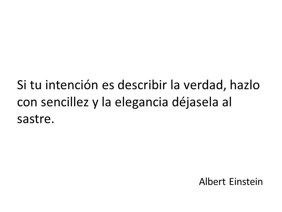 Si tu intención es describir la verdad, hazlo con sencillez y la elegancia déjasela al sastre. Albert Einstein