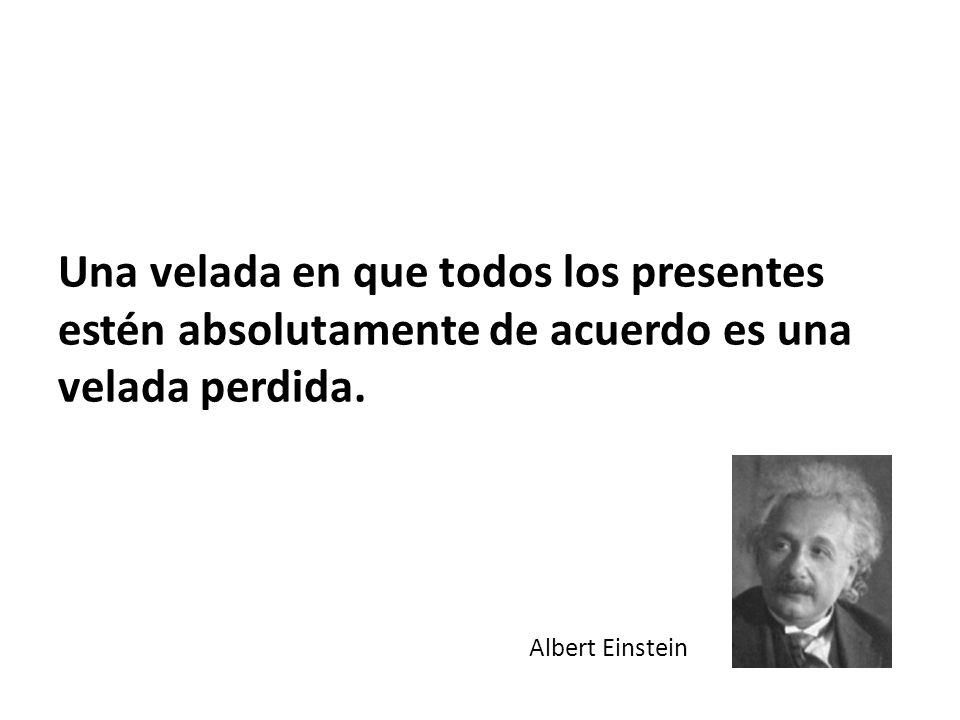 Una velada en que todos los presentes estén absolutamente de acuerdo es una velada perdida. Albert Einstein