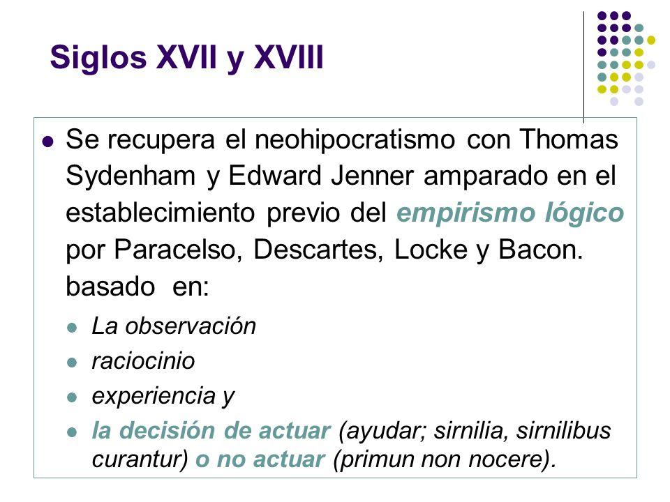 Se recupera el neohipocratismo con Thomas Sydenham y Edward Jenner amparado en el establecimiento previo del empirismo lógico por Paracelso, Descartes