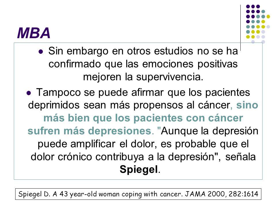 MBA Sin embargo en otros estudios no se ha confirmado que las emociones positivas mejoren la supervivencia. Tampoco se puede afirmar que los pacientes