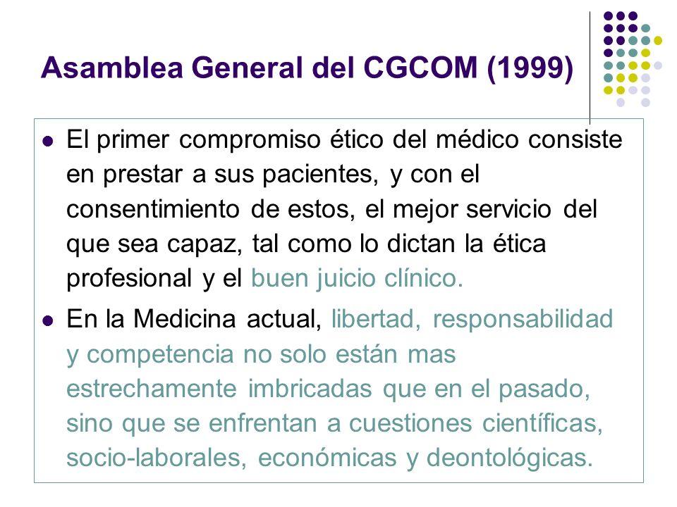 Asamblea General del CGCOM (1999) El primer compromiso ético del médico consiste en prestar a sus pacientes, y con el consentimiento de estos, el mejo