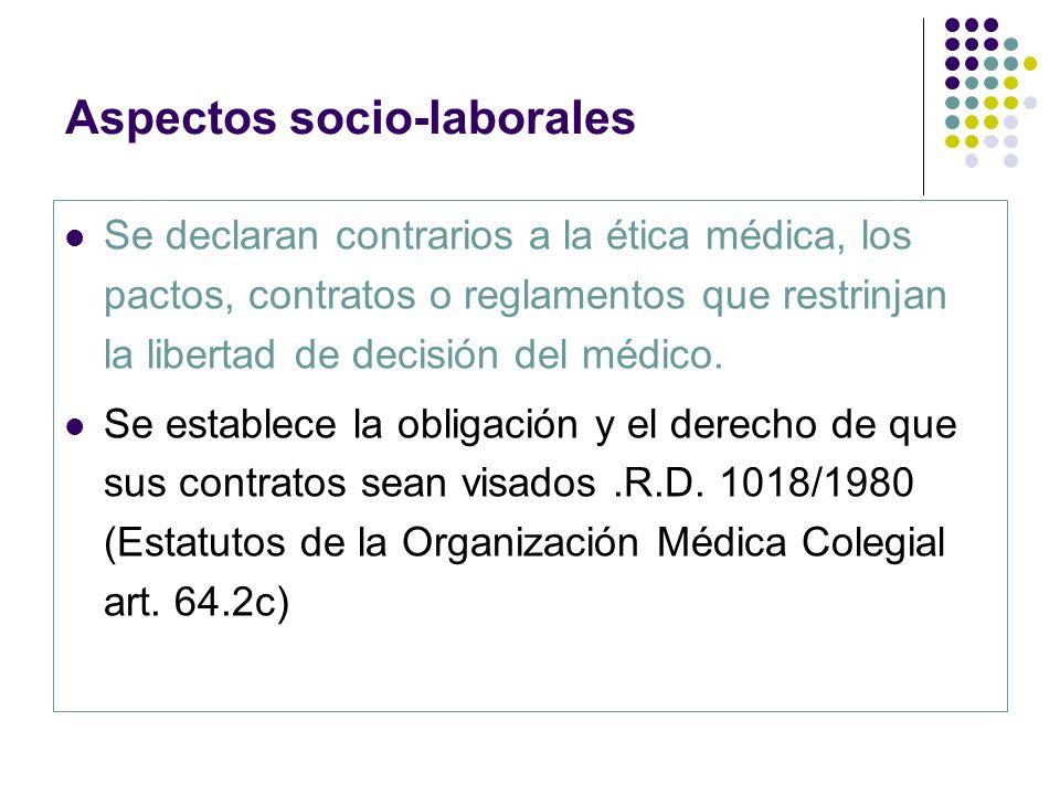 Aspectos socio-laborales Se declaran contrarios a la ética médica, los pactos, contratos o reglamentos que restrinjan la libertad de decisión del médi