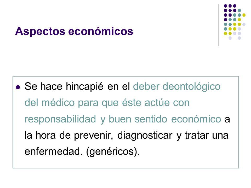 Aspectos económicos Se hace hincapié en el deber deontológico del médico para que éste actúe con responsabilidad y buen sentido económico a la hora de