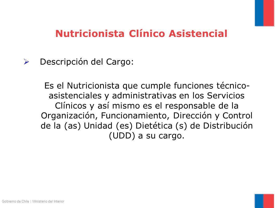 Nutricionista Clínico Asistencial Descripción del Cargo: Es el Nutricionista que cumple funciones técnico- asistenciales y administrativas en los Serv