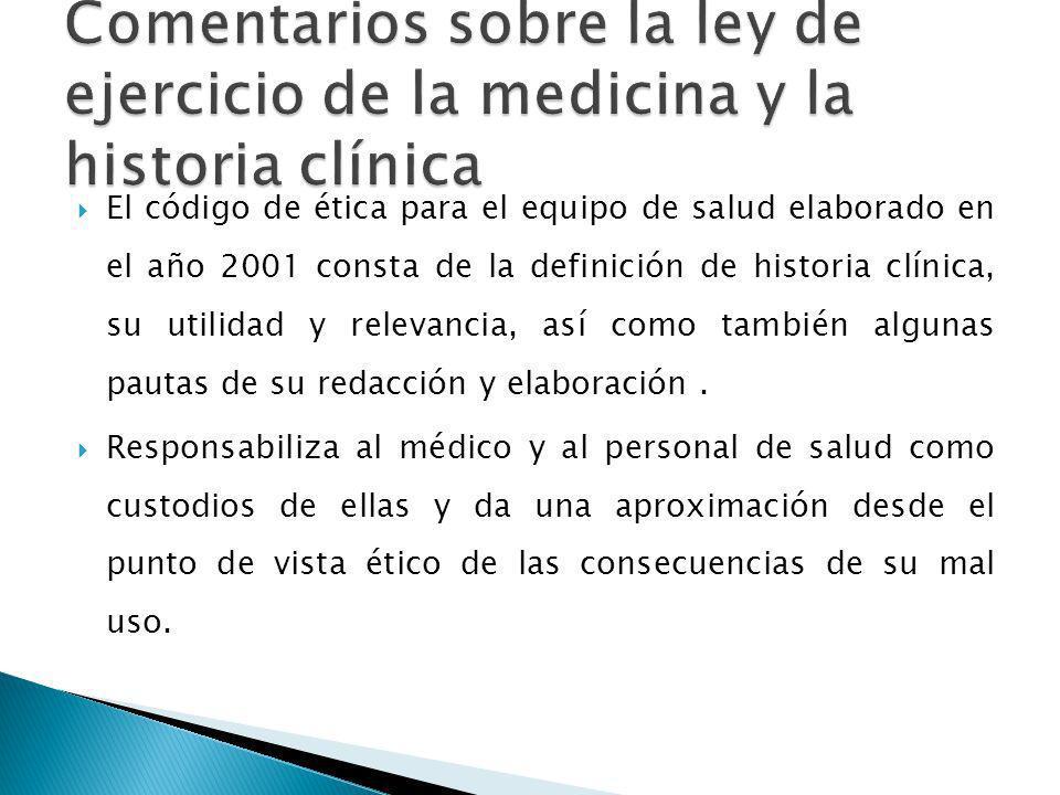 El código de ética para el equipo de salud elaborado en el año 2001 consta de la definición de historia clínica, su utilidad y relevancia, así como también algunas pautas de su redacción y elaboración.