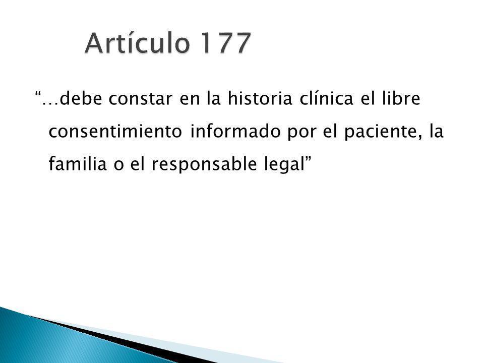 …debe constar en la historia clínica el libre consentimiento informado por el paciente, la familia o el responsable legal