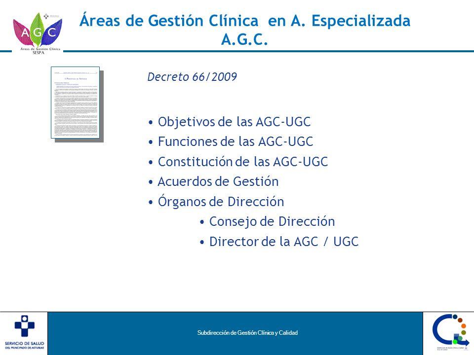 Subdirección de Gestión Clínica y Calidad Áreas de Gestión Clínica en A. Especializada A.G.C. Decreto 66/2009 Objetivos de las AGC-UGC Funciones de la