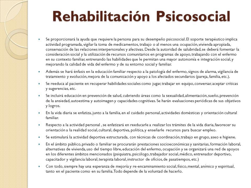 Rehabilitación Psicosocial Se proporcionará la ayuda que requiere la persona para su desempeño psicosocial. El soporte terapéutico implica actividad p