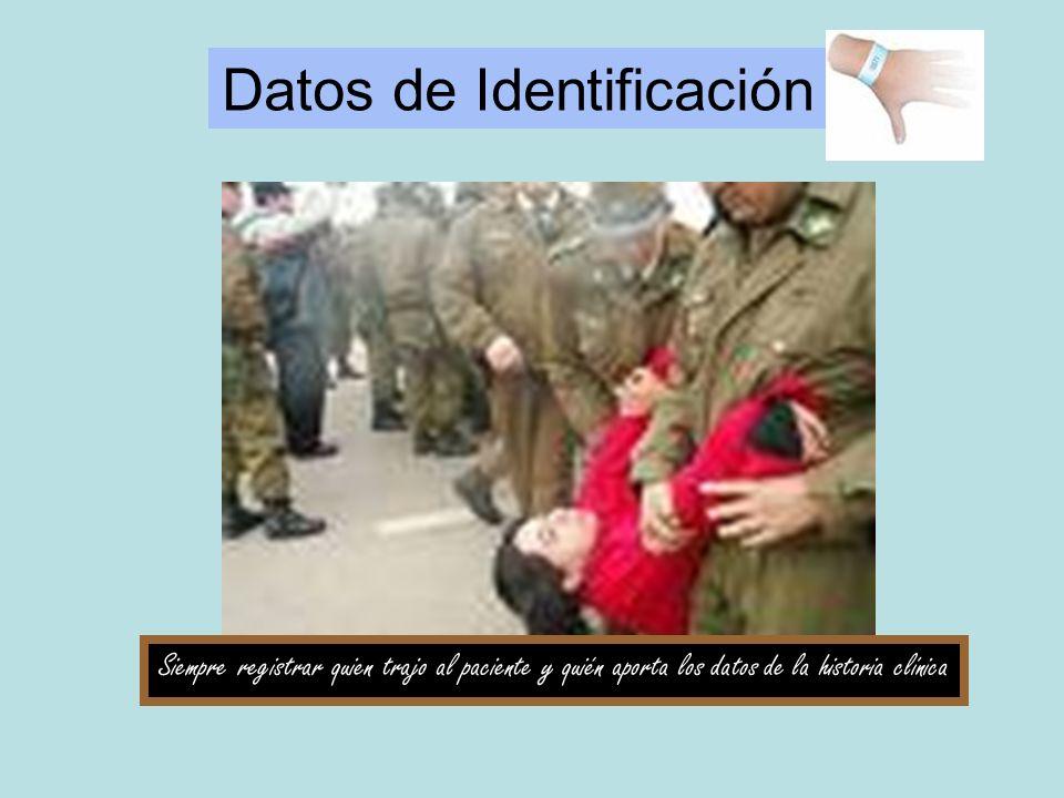 Datos de Identificación Siempre registrar quien trajo al paciente y quién aporta los datos de la historia clínica