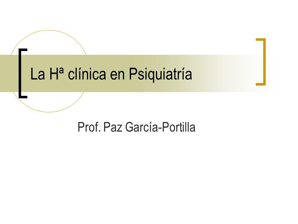 La Hª clínica en Psiquiatría Prof. Paz García-Portilla