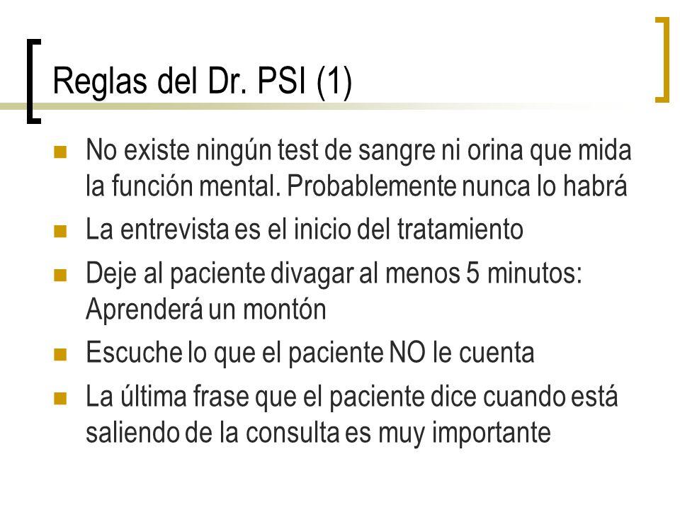Reglas del Dr. PSI (1) No existe ningún test de sangre ni orina que mida la función mental. Probablemente nunca lo habrá La entrevista es el inicio de
