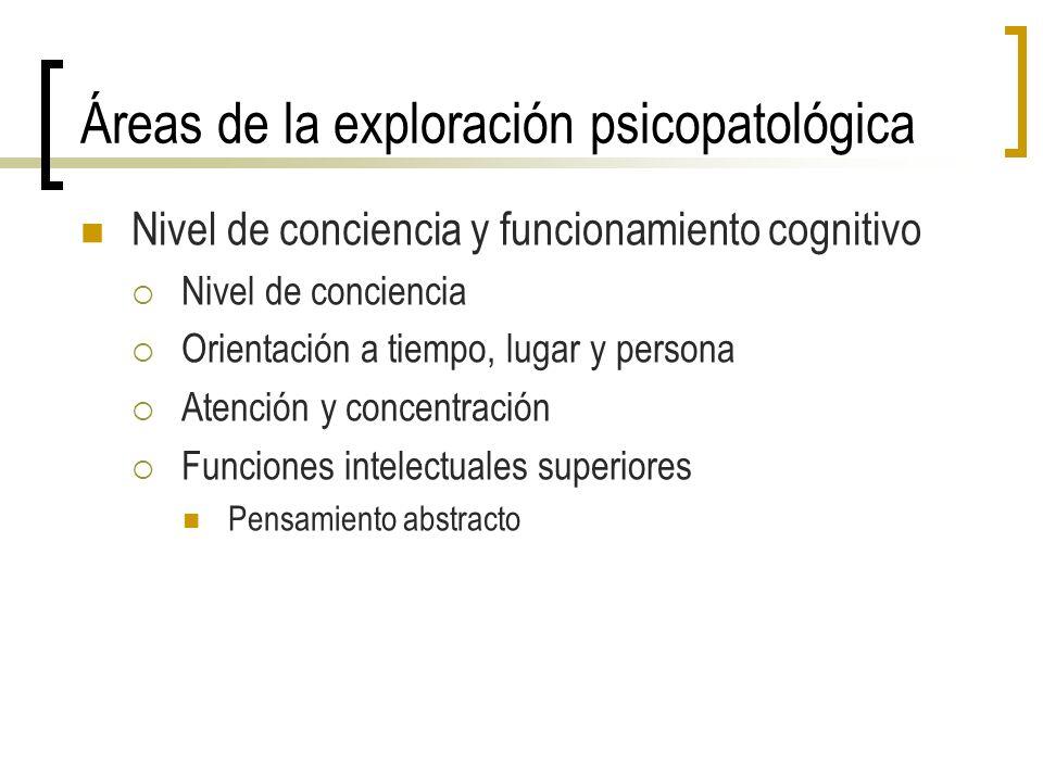 Áreas de la exploración psicopatológica Comportamiento durante la entrevista Apariencia Psicomotor: agitación vs inhibición Grado de cooperación con la entrevista