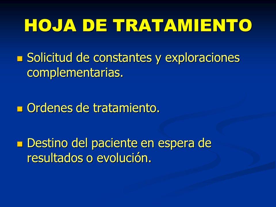 HOJA DE TRATAMIENTO Solicitud de constantes y exploraciones complementarias. Solicitud de constantes y exploraciones complementarias. Ordenes de trata