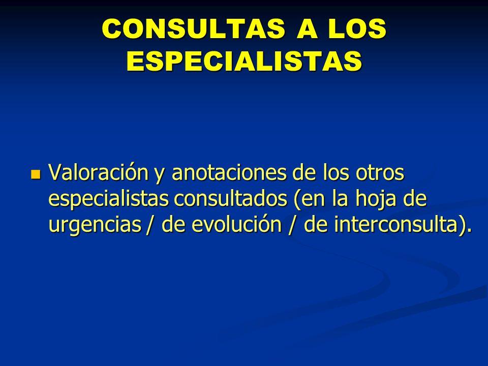 CONSULTAS A LOS ESPECIALISTAS Valoración y anotaciones de los otros especialistas consultados (en la hoja de urgencias / de evolución / de interconsul