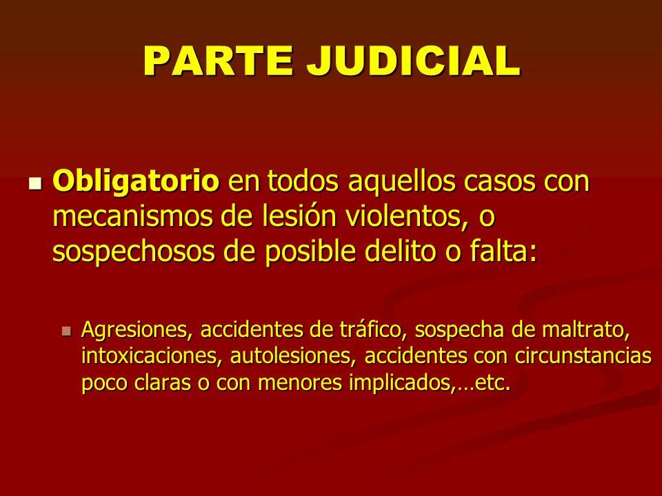 PARTE JUDICIAL Obligatorio en todos aquellos casos con mecanismos de lesión violentos, o sospechosos de posible delito o falta: Obligatorio en todos a