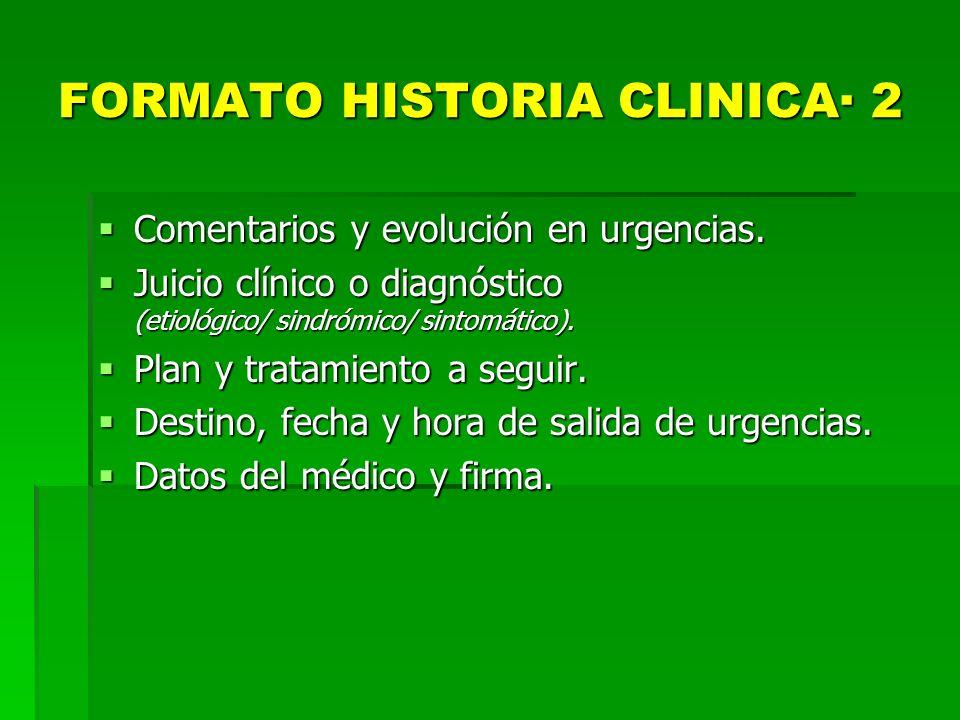 FORMATO HISTORIA CLINICA· 2 Comentarios y evolución en urgencias. Comentarios y evolución en urgencias. Juicio clínico o diagnóstico (etiológico/ sind