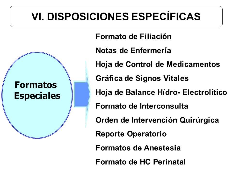 VI. DISPOSICIONES ESPECÍFICAS Formato de Filiación Notas de Enfermería Hoja de Control de Medicamentos Gráfica de Signos Vitales Hoja de Balance Hídro