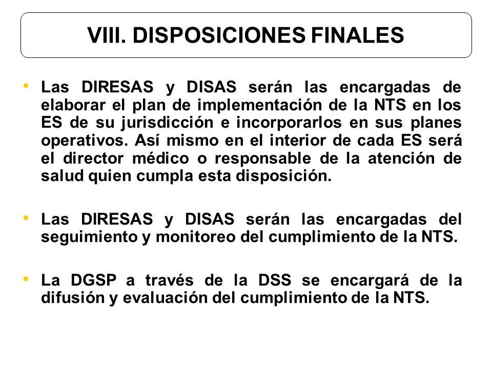 VIII. DISPOSICIONES FINALES Las DIRESAS y DISAS serán las encargadas de elaborar el plan de implementación de la NTS en los ES de su jurisdicción e in
