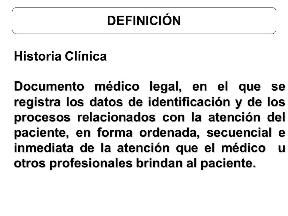Historia Clínica Documento médico legal, en el que se registra los datos de identificación y de los procesos relacionados con la atención del paciente