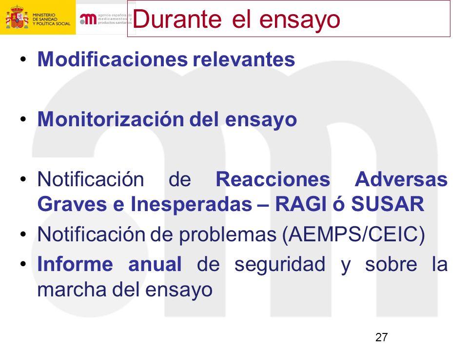 27 Modificaciones relevantes Monitorización del ensayo Notificación de Reacciones Adversas Graves e Inesperadas – RAGI ó SUSAR Notificación de problem