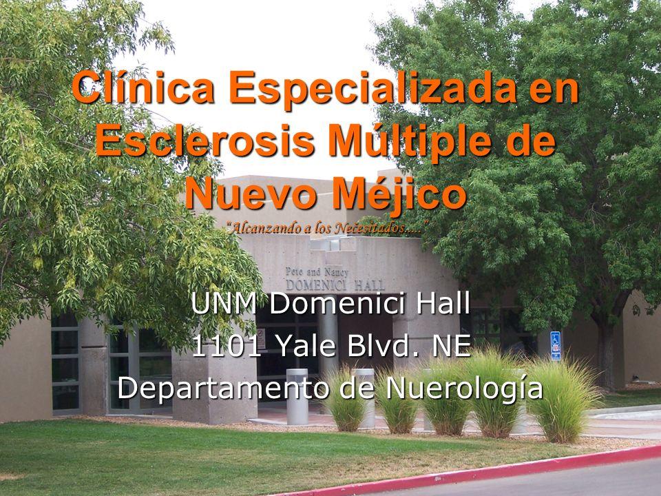 Clínica Especializada en Esclerosis Múltiple de Nuevo Méjico Alcanzando a los Nečesitados..... UNM Domenici Hall 1101 Yale Blvd. NE Departamento de Nu