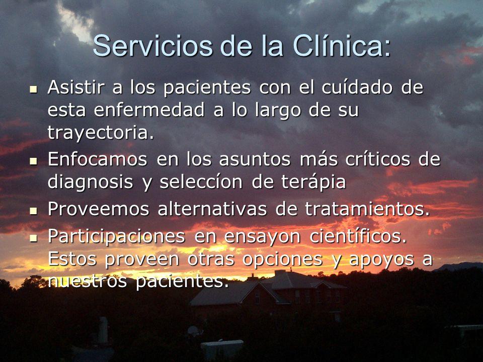 Servicios de la Clínica: Asistir a los pacientes con el cuídado de esta enfermedad a lo largo de su trayectoria. Asistir a los pacientes con el cuídad