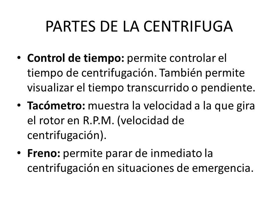 PARTES DE LA CENTRIFUGA Control de tiempo: permite controlar el tiempo de centrifugación. También permite visualizar el tiempo transcurrido o pendient