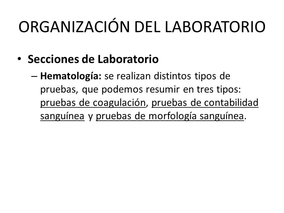 ORGANIZACIÓN DEL LABORATORIO Secciones de Laboratorio – Hematología: se realizan distintos tipos de pruebas, que podemos resumir en tres tipos: prueba
