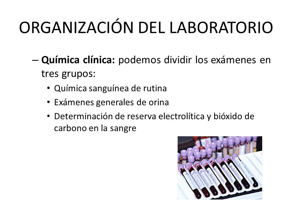 ORGANIZACIÓN DEL LABORATORIO – Química clínica: podemos dividir los exámenes en tres grupos: Química sanguínea de rutina Exámenes generales de orina D