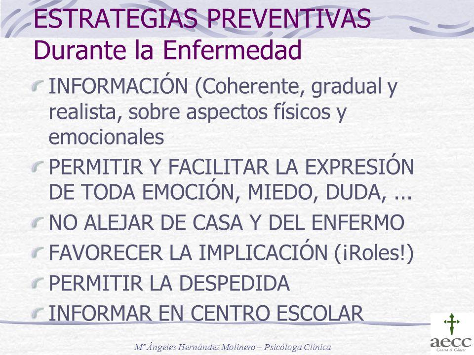 ESTRATEGIAS PREVENTIVAS Durante la Enfermedad INFORMACIÓN (Coherente, gradual y realista, sobre aspectos físicos y emocionales PERMITIR Y FACILITAR LA